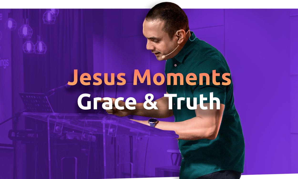 Jesus Moments - Grace & Truth